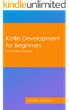 Kotlin Development for Beginners: (with Code Examples) (English Edition)