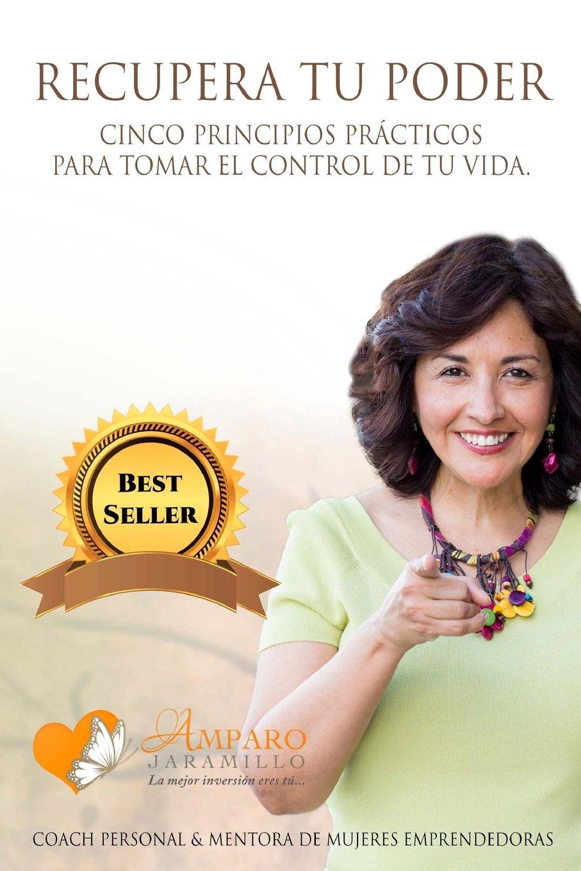 Recupera tu poder: Cinco principios prácticos para tomar el control de tu vida. (Spanish Edition): Amparo Jaramillo, Judith Menassa: 9781537535562: ...