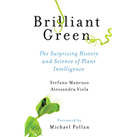 Brilliant Green: The Surprising History and Science of Plant Intelligence (English Edition)