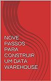 NOVE PASSOS PARA CONSTRUIR UM DATA WAREHOUSE