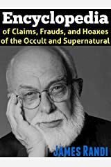 An Encyclopedia of Claims, Frauds, and Hoaxes of the Occult and Supernatural Kindle Edition