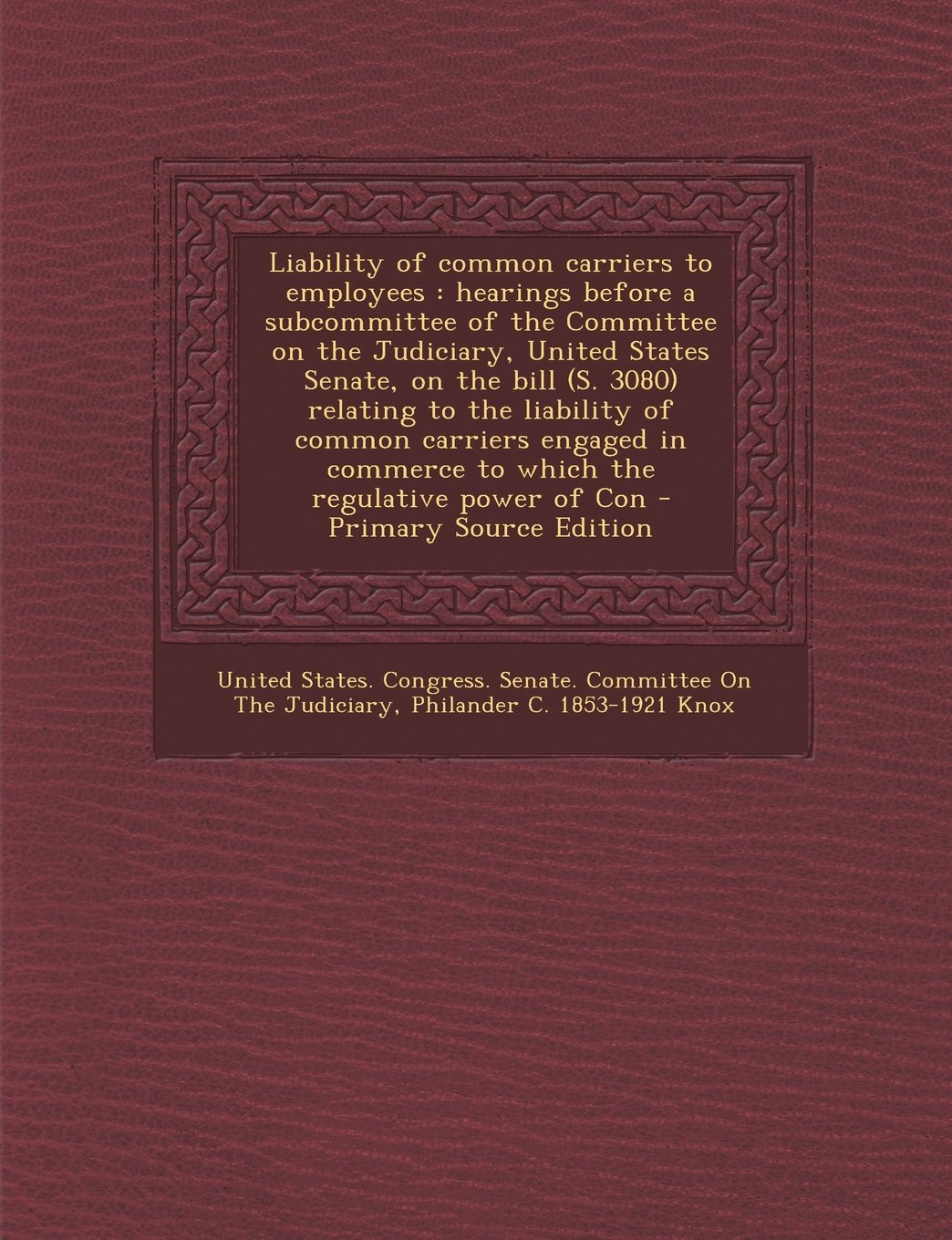 Liability of Common Carriers to Employees: Hearings Before a Subcommittee of the Committee on the Judiciary, United States Senate, on the Bill (S. 308 pdf