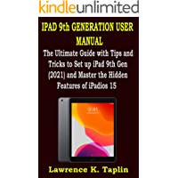 IPAD 9th GENERATION USER MANUAL: The Ultimate Guide with Tips and Tricks to Set up iPad 9th Gen (2021) and Master the…