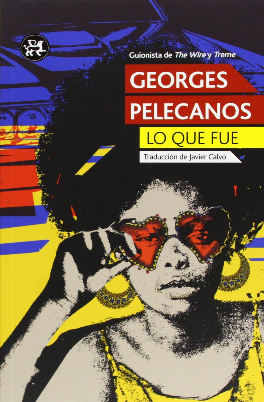 LO QUE FUE (Modernos y Clásicos): Amazon.es: Pelecanos, George P ...