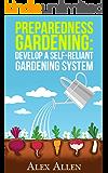 Preparedness Gardening: Develop a Self-Reliant Gardening System (Preparedness Gardening, Doomsday Prep, elf sufficient gardening, gardening, gardening system, disaster prep Book 1)