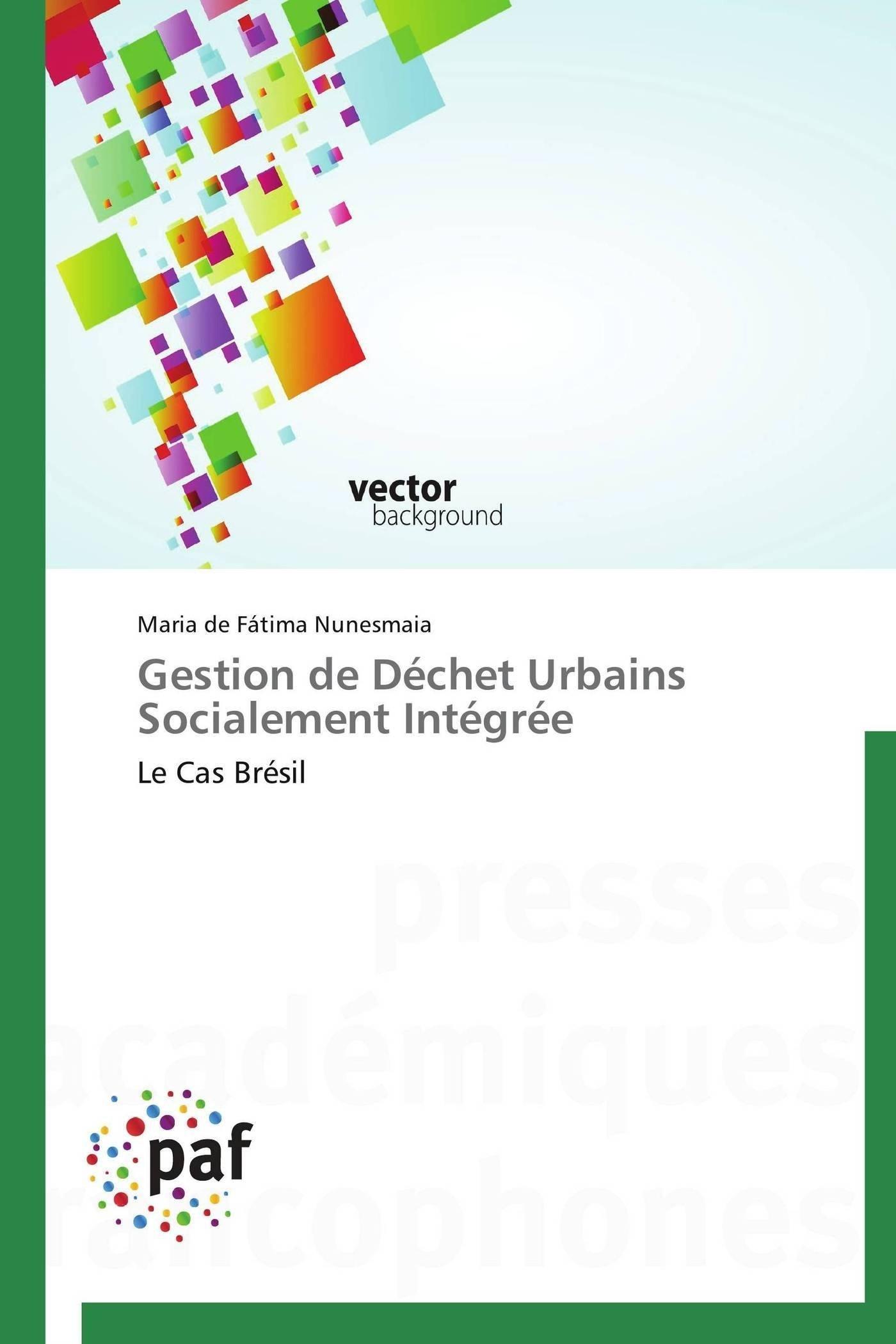 Download Gestion de Déchet Urbains Socialement Intégrée: Le Cas Brésil (Omn.Pres.Franc.) (French Edition) ebook