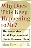 Why Does This Keep Happening To Me?: The Seven Crisis We All Experience and How to Overcome Them