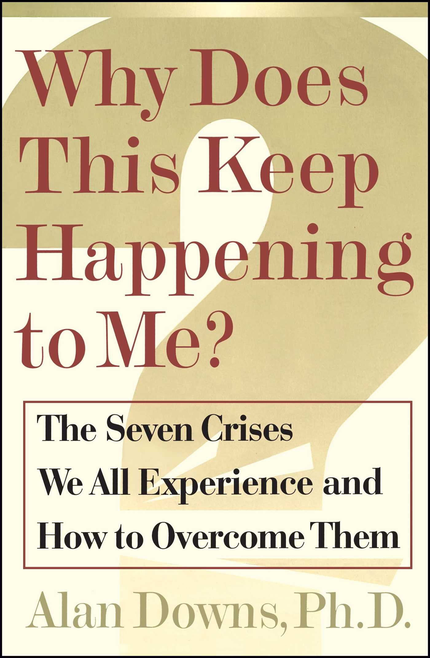 Download Why Does This Keep Happening To Me?: The Seven Crisis We All Experience and How to Overcome Them PDF