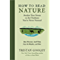 How to Read Nature: Awaken Your Senses to the Outdoors You've Never Noticed (English Edition)