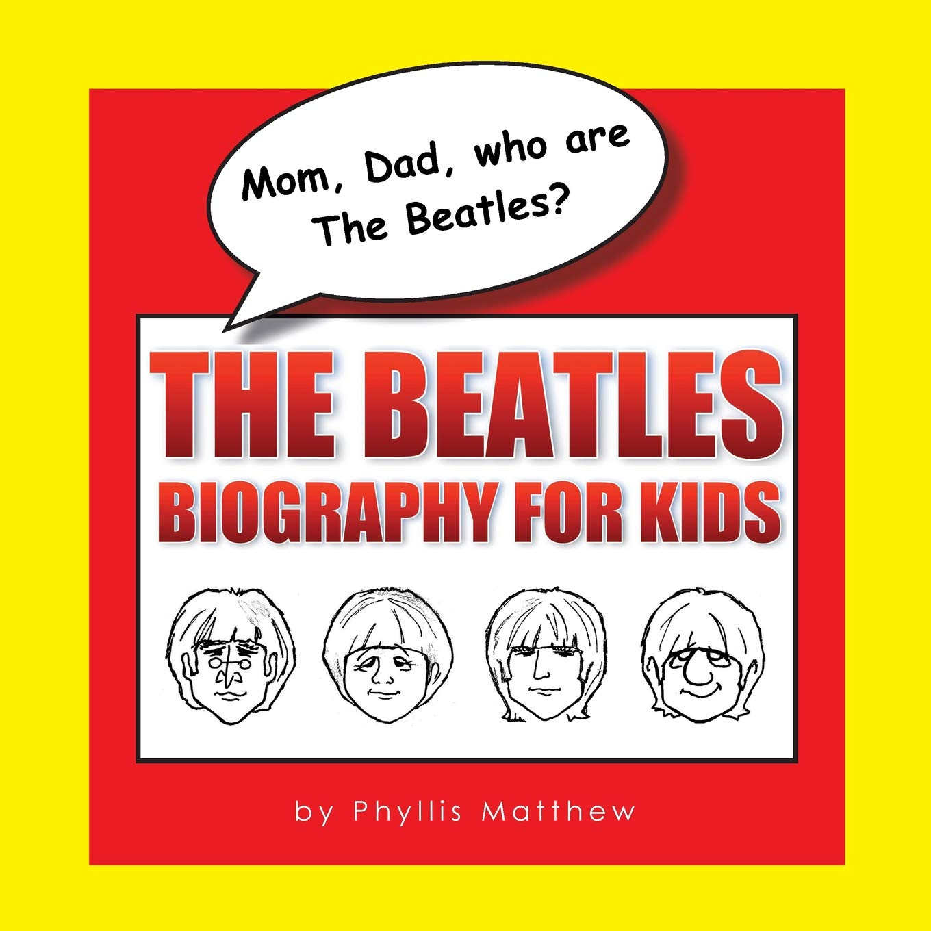 Mom Dad who are The Beatles?: The Beatles Biography for Kids