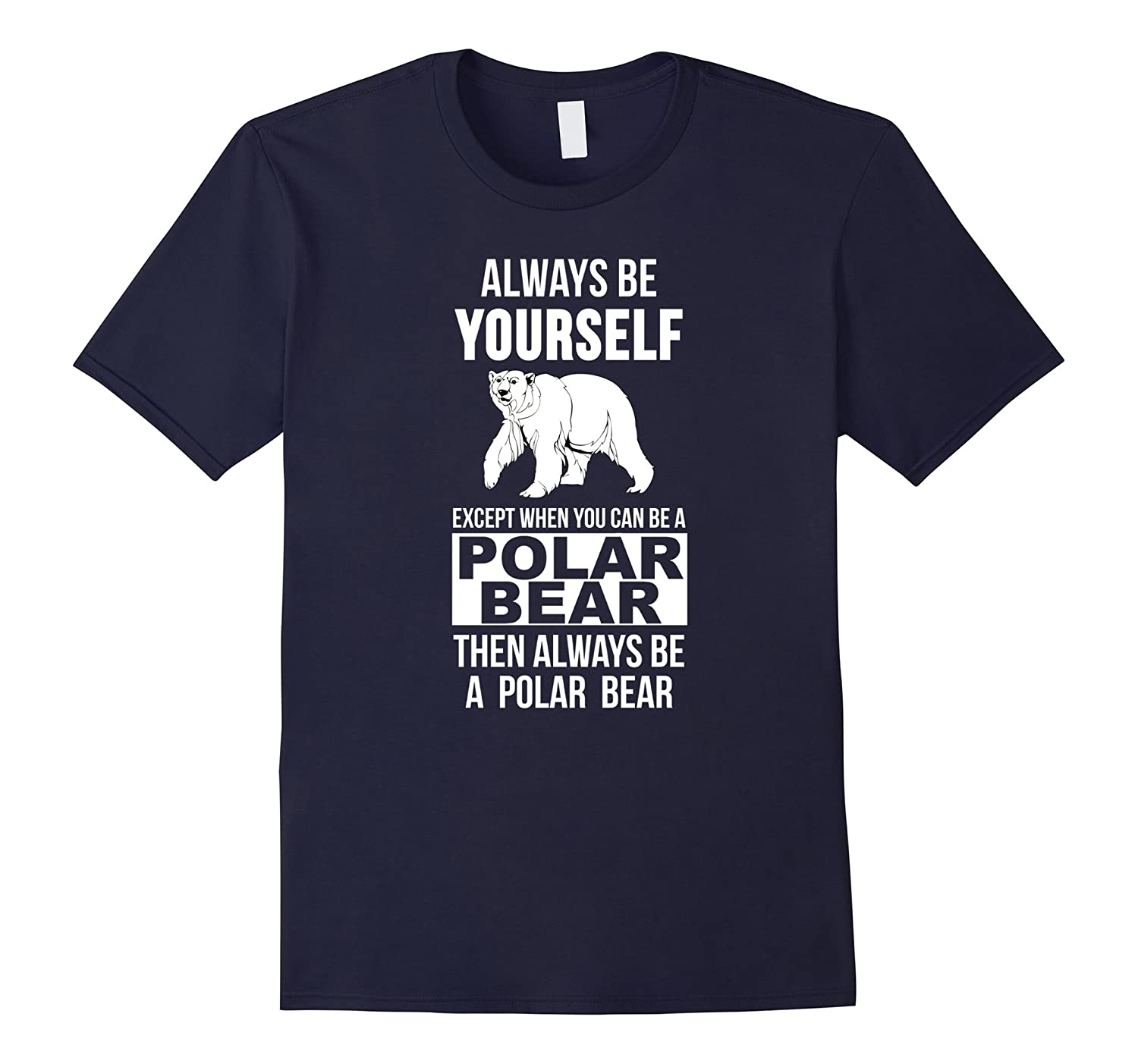 Always be yourself except when you can be polar bear t-shirt-TJ