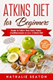 Atkins Diet for Beginners Easier to Follow than Keto, Paleo, Mediterranean or Low-Calorie Diet to Lose Up To 30 Pounds…