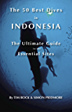 The 50 Best Dives in Indonesia: The Ultimate Guide to the Essential Sites