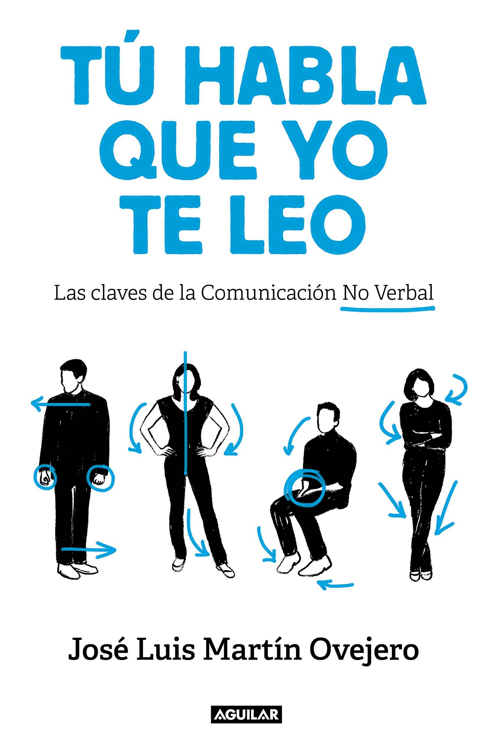Tú habla, que yo te leo: Las claves de la comunicación no verbal  Tendencias: Amazon.es: José Luis Martín Ovejero: Libros