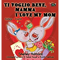 Ti voglio bene, mamma I Love My Mom: Italian English Bilingual Edition