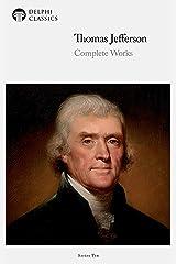 Delphi Complete Works of Thomas Jefferson (Illustrated) (Delphi Series Ten Book 4) Kindle Edition