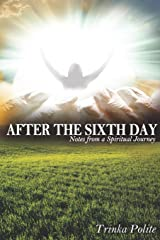 After the Sixth Day: Notes from A Spiritual Journey Paperback
