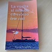 La vuelta al mundo en velero low cost eBook: Trujillo, David: Amazon.es: Tienda Kindle