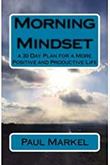 Morning Mindset: a 30 Day Plan for a More Positive and Productive Life Kindle Edition