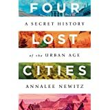 Four Lost Cities: A Secret History of the Urban Age