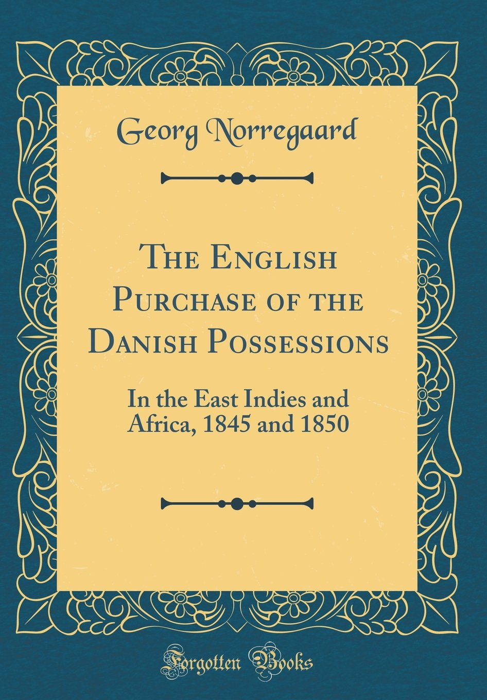 Download The English Purchase of the Danish Possessions: In the East Indies and Africa, 1845 and 1850 (Classic Reprint) pdf