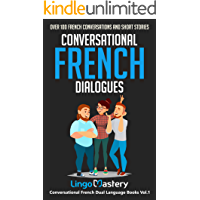 Conversational French Dialogues: Over 100 French Conversations and Short Stories (Conversational French Dual Language Books Book 1)
