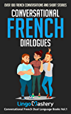 Conversational French Dialogues: Over 100 French Conversations and Short Stories (Conversational French Dual Language Books t. 1) (French Edition)