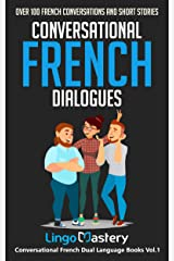 Conversational French Dialogues: Over 100 French Conversations and Short Stories (Conversational French Dual Language Books t. 1) (French Edition) Kindle Edition