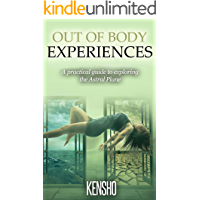 Out of Body Experiences: A Practical Guide to Exploring the Astral Plane (Developed Life Spirituality Book 1)