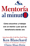 Mentoría al minuto: Cómo encontrar y trabajar con un mentor y por qué se beneficiaría siendo uno (Spanish Edition)