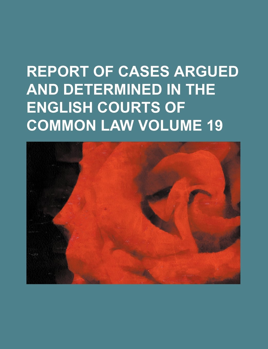 Report of cases argued and determined in the English courts of common law Volume 19 PDF