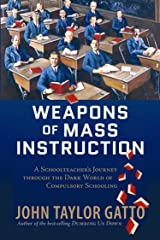 Weapons of Mass Instruction: A Schoolteacher's Journey Through the Dark World of Compulsory Schooling Paperback