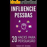 Influencie Pessoas: 20 Hacks para Persuasão