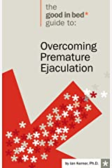 Overcoming Premature Ejaculation (A Good in Bed Guide) Kindle Edition
