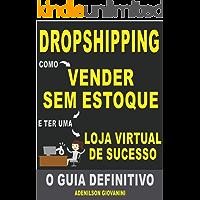 dropshipping - Como Vender Sem Estoque e Ter Uma Loja Virtual de Sucesso: O Guia Definitivo