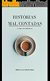 HISTÓRIAS MAL CONTADAS: A VIDA EM CRÔNICAS