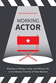 Working Actor: Breaking in, Making a Living, and Making a Life in the Fabulous Trenches of Show Business