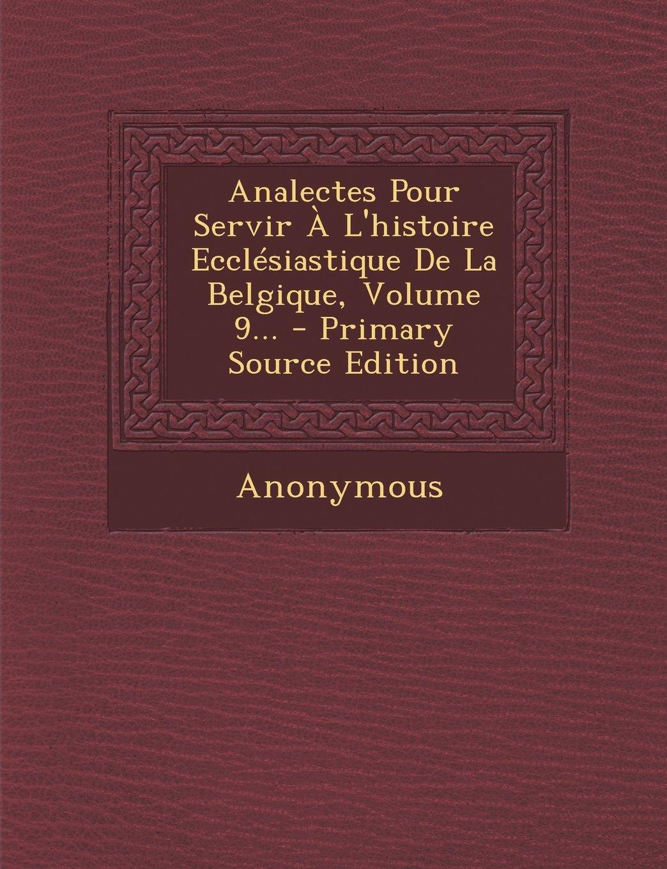 Analectes Pour Servir À L'histoire Ecclésiastique De La Belgique, Volume 9... - Primary Source Edition (French Edition) pdf