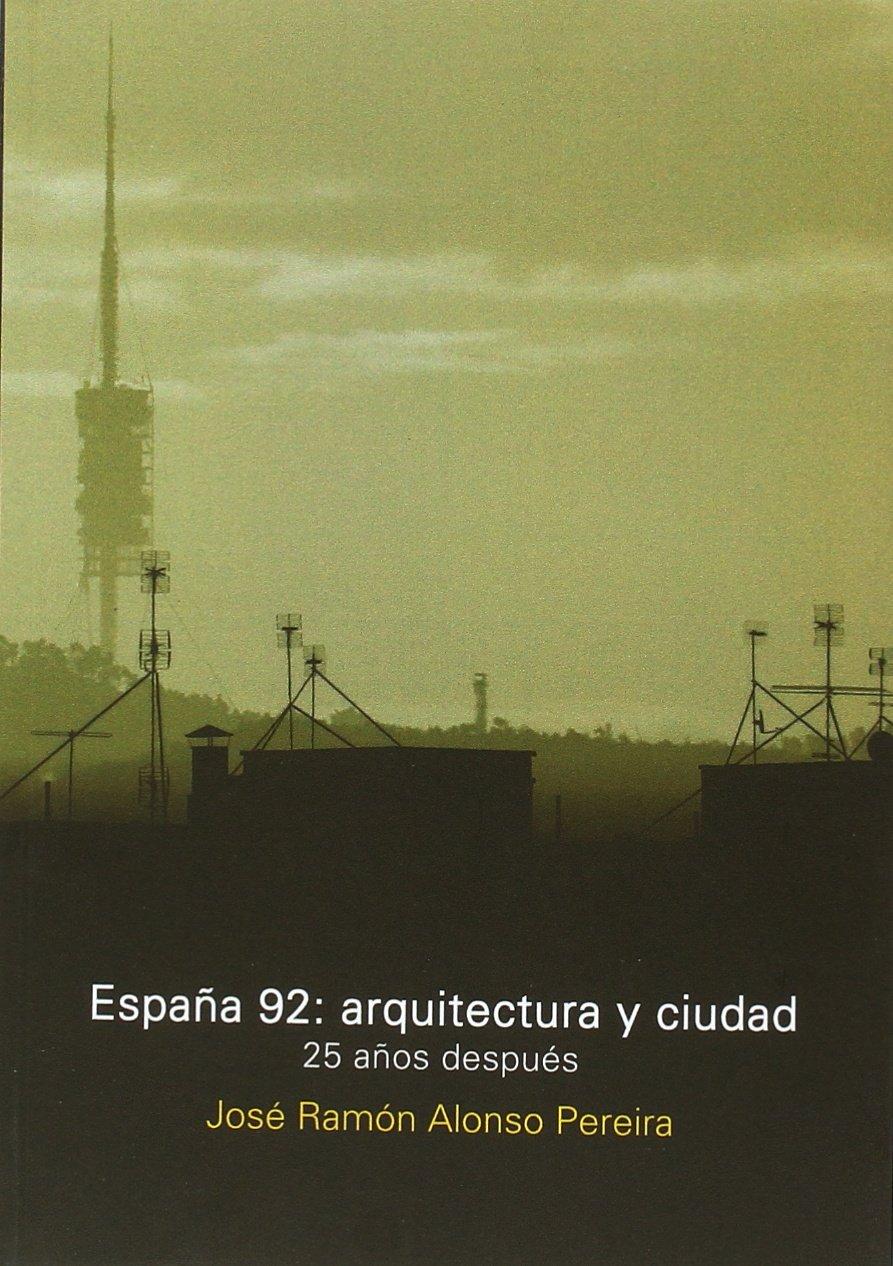España 92: arquitectura y ciudad: Amazon.es: Jose Ramon Alonso Pereira, Jose Ramon Alonso Pereira: Libros
