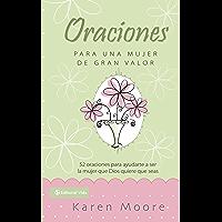 Oraciones para un mujer de gran valor: 52 oraciones para ayudarte a ser la mujer que Dios quiere que seas (Mujer de Valor)
