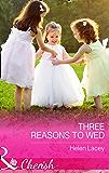 Three Reasons To Wed (Mills & Boon Cherish) (The Cedar River Cowboys, Book 1)