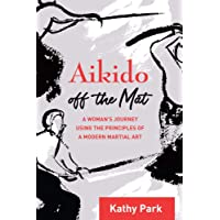 Aikido Off the Mat: One Woman's Journey Using Aikido Principles to Stay Sane in Body, Mind, and Spirit