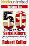 50 American Serial Killers You've Probably Never Heard Of Vol.6 (True Crime Collection)