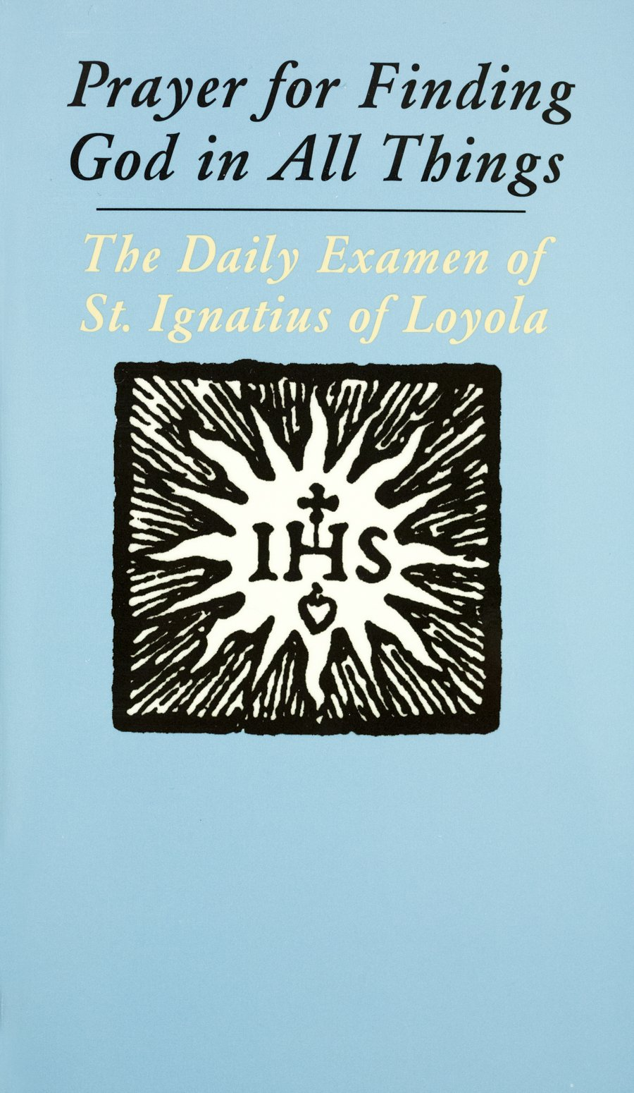 Prayer for Finding God in All Things: The Daily Examen of St. Ignatius of  Loyola: 9781880810637: Amazon.com: Books