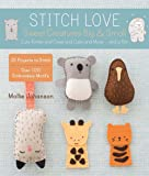 Stitch Love: Sweet Creatures Big & Small: Cute Kitties and Cows and Cubs and More.and a Yeti