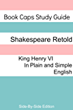 Henry VI, Part 1 With Side-By-Side Modern English Translation (Shakespeare Side-By-Side Translation Book 18)