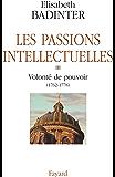 Les Passions intellectuelles : Volonté de pouvoir (1762-1778) (Documents)