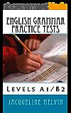English Grammar Practice Tests: Levels A1/B2 (English Edition)