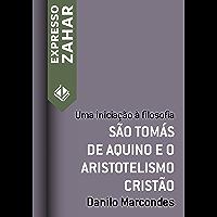 São Tomás de Aquino e o aristotelismo cristão: Uma iniciação à filosofia (Expresso Zahar)