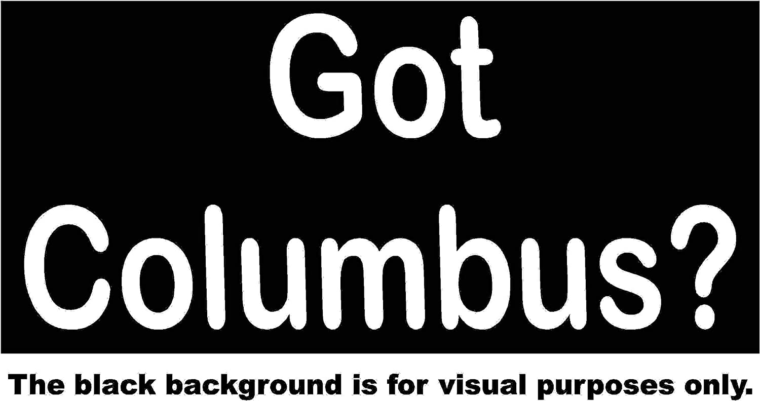 Capital Got Columbus Ohio OH Car Window Tumblers Wall Decal Sticker Vinyl Laptops Cellphones Phones Tablets Ipads Helmets Motorcycles Computer Towers V and T Gifts